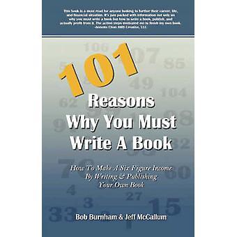 101 Reasons Why You Must Write a Book by Burnham & Bob