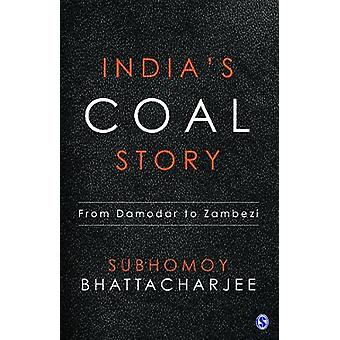 Indias Coal Story From Damodar to Zambezi From Damodar to Zambezi by LTD & SAGE PUBLICATIONS PVT