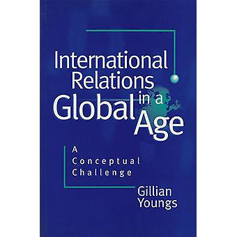 International Relations in a Global Age - A Conceptual Challenge by Gi