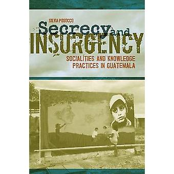 Secrecy and Insurgency - Socialities and Knowledge Practices in Guatem