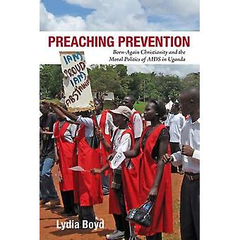 Preaching Prevention - Born-Again Christianity and the Moral Politics