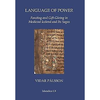 Language of Power - Feasting and Gift-Giving in Medieval Iceland and I