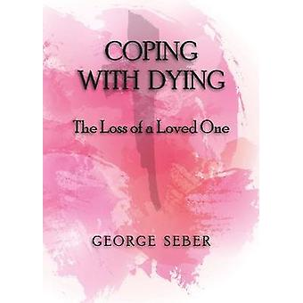 COPING WITH DYING - The Loss of a Loved One by George Seber - 97809951