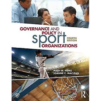 Governance and Policy in Sport Organizations by Mary A. Hums - 978113