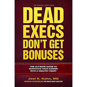 Dead Execs Don't Get Bonuses - The Ultimate Guide to Surviving Your Ca