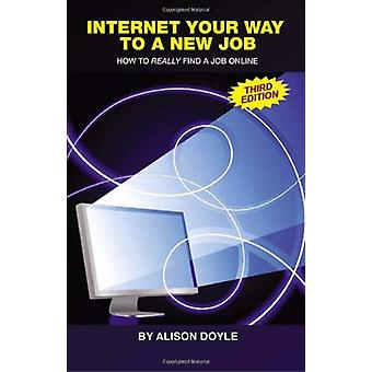 Internet Your Way To a New Job (Third Edition) - How to Really Find a