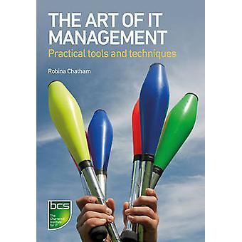 The Art of IT Management - Practical Tools - Techniques and People Ski