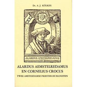 Alardus Aemstelredamus en Cornelius Crocus - Twee Amsterdamse Priester