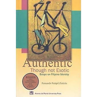 Authentic Though Not Exotic - Essays on Filipino Identity by Fernando
