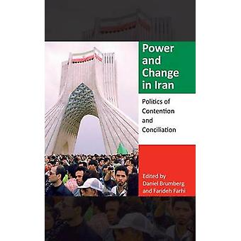 Power and Change in Iran - Politics of Contention and Conciliation by