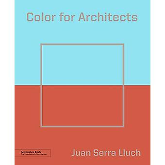 Color for Architects (Architecture Brief) by Juan Serra Lluch - 97816