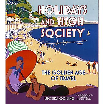 Holidays and High Society - The Golden Age of Travel by Lucinda Goslin