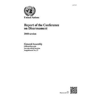 Report of the Conference on Disarmament - 2018 Session by United Natio