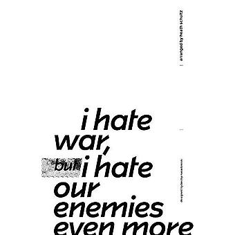 I Hate War But I Hate Our Enemies Even More by Heath Schultz - 978157