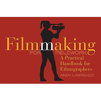 Filmmaking for Fieldwork  A Practical Handbook by Andy Lawrence