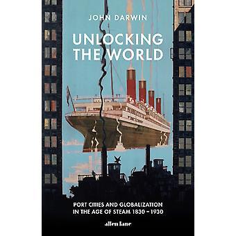 Unlocking the World by John Darwin