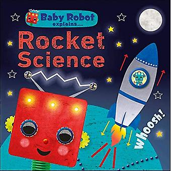 Baby Robot Explains... Rocket Science: Big ideas for little learners [Board book]