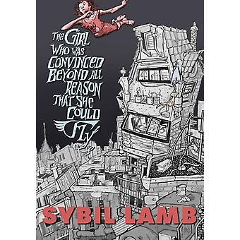 The Girl Who Was Convinced Beyond All Reason That She Could Fly by Lamb & Sybil