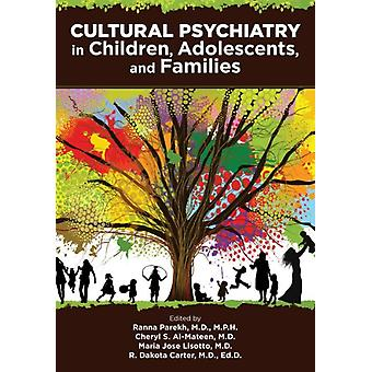 Cultural Psychiatry With Children Adolescents and Families by Edited by Ranna Parekh & Edited by Cheryl S Al Mateen & Edited by Maria Jose Lisotto & Edited by R Dakota Carter