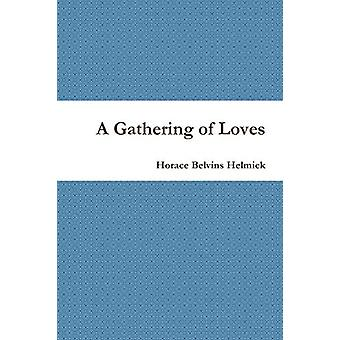 A Gathering of Loves by Horace Helmick - 9780989510028 Book