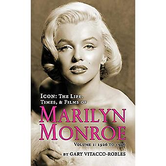 Icon - THE LIFE - TIMES - AND FILMS OF MARILYN MONROE VOLUME 1 - 1926
