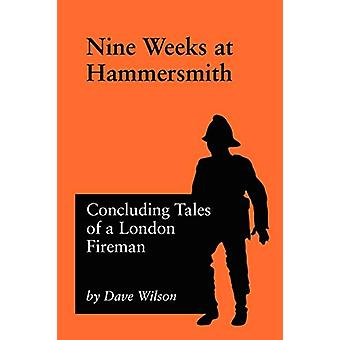 Nine Weeks At Hammersmith - Concluding Tales of a London Fireman by Da