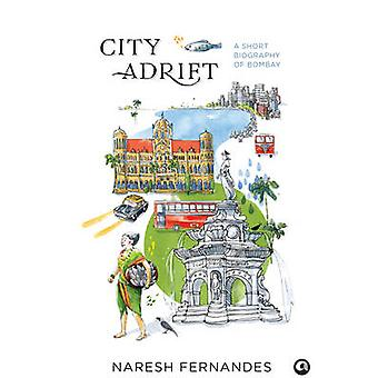City Adrift - A Short Biography of Bombay by Naresh Fernandes - 978938