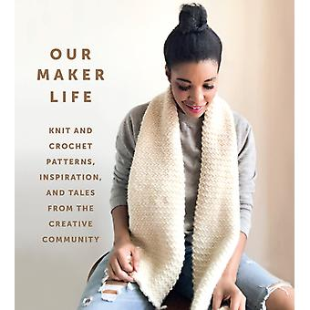 Vår Maker Life Knit and Crochet Patterns Inspirasjon og historier fra det kreative fellesskapet av Jewell Washington