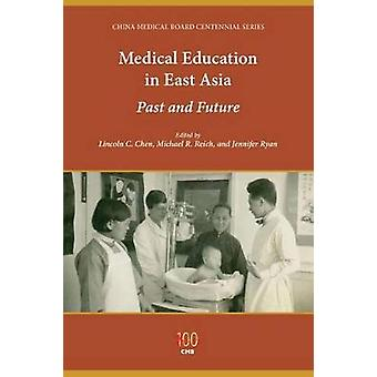 Medical Education in East Asia by Edited by Lincoln C Chen & Edited by Michael R Reich & Edited by Jennifer Ryan & Contributions by Keizo Takemi & Contributions by Kenichi Ohmi & Contributions by Bong Min Yang & Contributions by Kevin