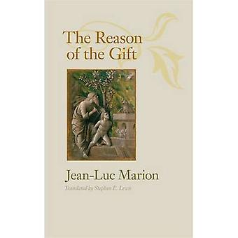 The Reason of the Gift by Jean Luc Marion & Translated by Stephen E Lewis