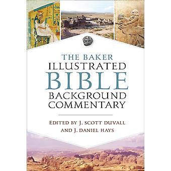 The Baker Illustrated Bible Background Commentary by Edited by J Daniel Hays Edited by J Scott Duvall