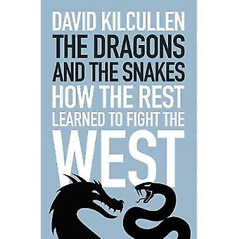 The Dragons and the Snakes How the Rest Learned to Fight the West