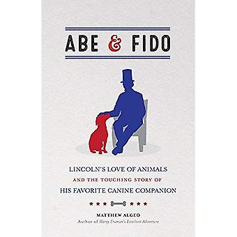 Abe & Fido: Lincolns kärlek till djur och gripande berättelsen om hans favorit hund följeslagare