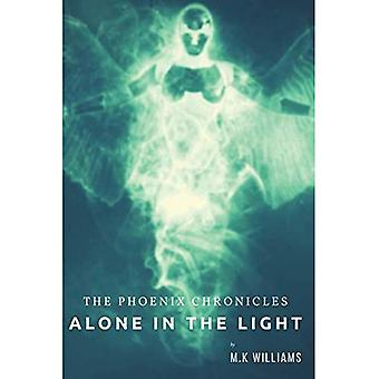The Phoenix Chronicles: Alone in the Light: 1: Book One (The Phoenix Chronicles)