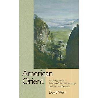 American Orient - Imagining the East from the Colonial Era Through the