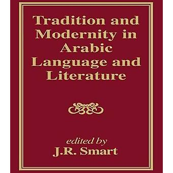Tradition and Modernity in Arabic Language and Literature by Smart & J.