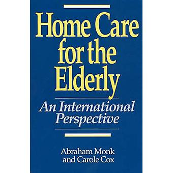 Home Care for the Elderly An International Perspective by Monk & Abraham