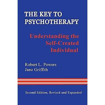 The Key to Psychotherapy Understanding the SelfCreated Individual by Powers & Robert L.