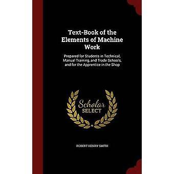 Lärobok i delarna av maskinarbete utarbetat Smith & Robert Henry för studenter i teknisk handbok utbildning och handel skolor och för lärling i butik