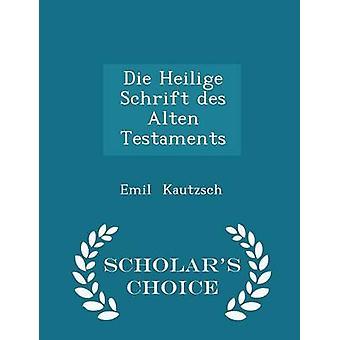 Die Heilige Schrift des Alten Testaments  Scholars Choice Edition by Kautzsch & Emil