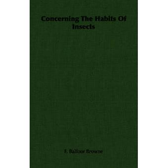 Concerning the Habits of Insects by Balfour Browne & F.