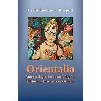 Orientalia Antropologia Cultura Religion Historia y Leyendas de Oriente von Ruspoli & Carlo Emanuele