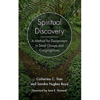 Spiritual Discovery A Method for Discernment in Small Groups and Congregations by Tran & Rev Catherine