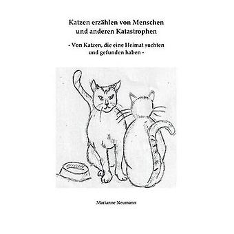 Katzen erzhlen von Menschen und anderen Katastrophen Von Katzen die eine Heimat suchten und gefunden haben by Frster & Charlotte