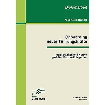Onboarding Neuer Fuhrungskrafte Moglichkeiten Und Nutzen Gezielter Personalintegration by Haubold & AnneKatrin