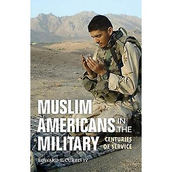 Muslim Americans in the Military - Centuries of Service by Edward E. C