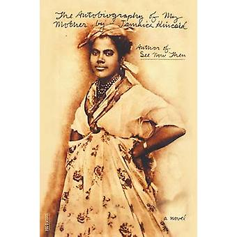 The Autobiography of My Mother by Jamaica Kincaid - 9780374531874 Book