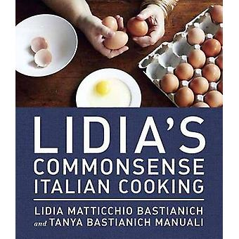 Lidia's Commonsense Italian Cooking - 150 Delicious and Simple Recipes