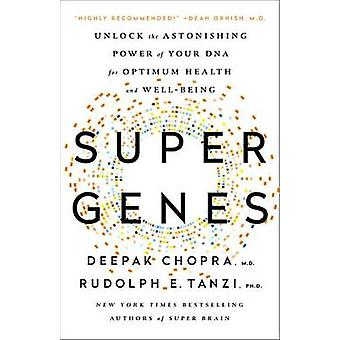 Super Genes - Unlock the Astonishing Power of Your DNA for Optimum Hea