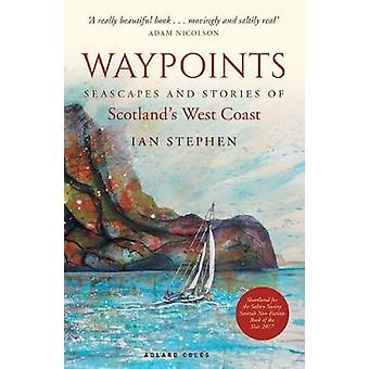 Waypoints - Seascapes and Stories of Scotland's West Coast by Ian Step